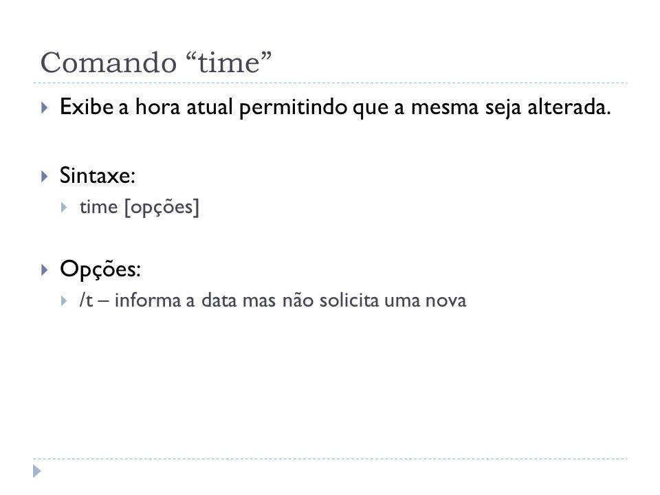 Comando time Exibe a hora atual permitindo que a mesma seja alterada. Sintaxe: time [opções] Opções:
